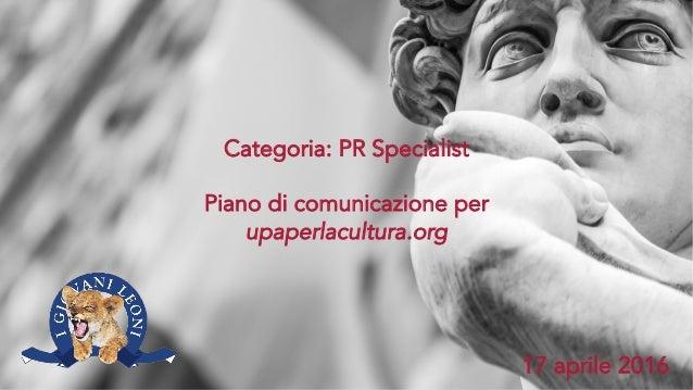 Categoria: PR Specialist Piano di comunicazione per upaperlacultura.org 17 aprile 2016