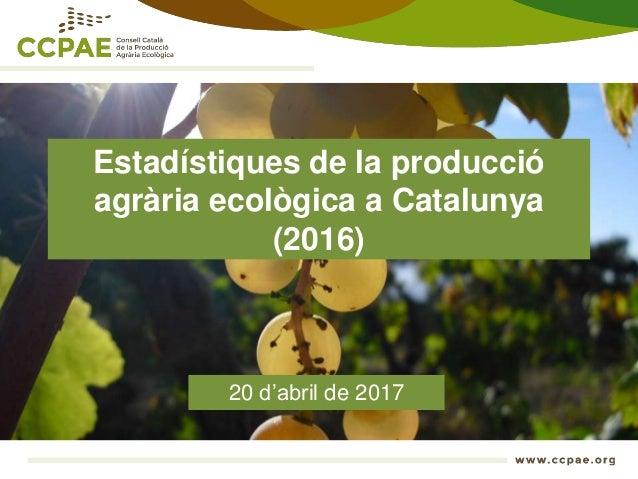 Estadístiques de la producció agrària ecològica a Catalunya (2016) 20 d'abril de 2017