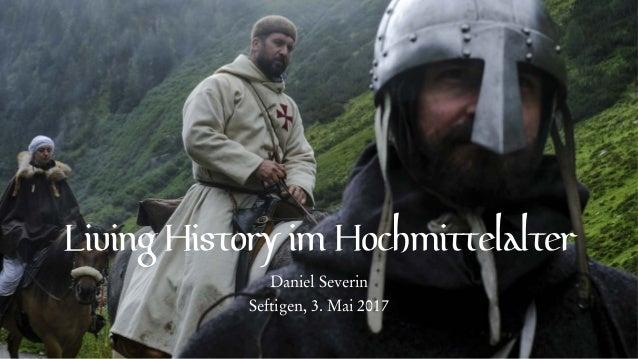 Living History im Hochmittelalter Daniel Severin Seftigen, 3. Mai 2017