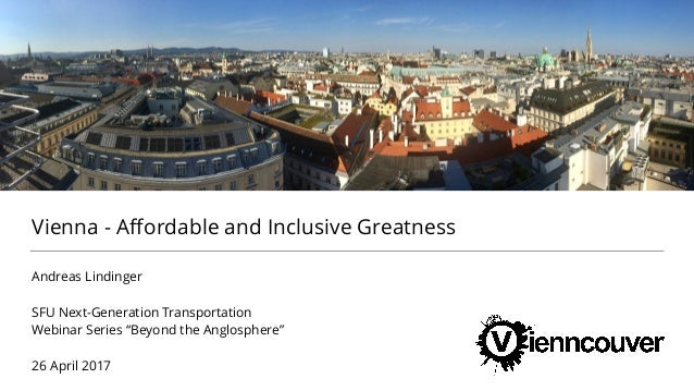 "Vienna - Affordable and Inclusive Greatness Andreas Lindinger SFU Next-Generation Transportation Webinar Series ""Beyond the..."