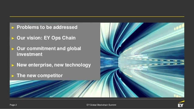 Page 2 EY Global Blockchain Summit ► Problems to be addressed ► Our vision: EY Ops Chain ► Our commitment and global inves...