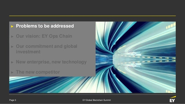 Page 3 EY Global Blockchain Summit ► Problems to be addressed ► Our vision: EY Ops Chain ► Our commitment and global inves...