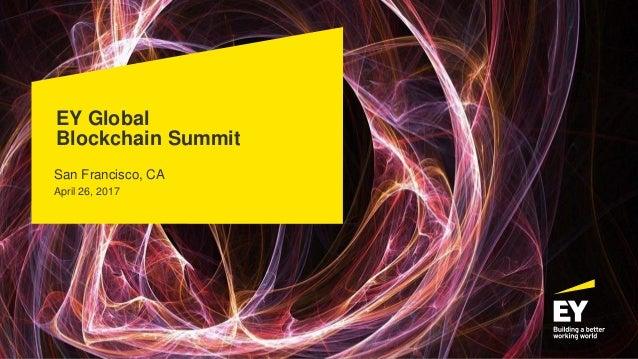 EY Global Blockchain Summit San Francisco, CA April 26, 2017