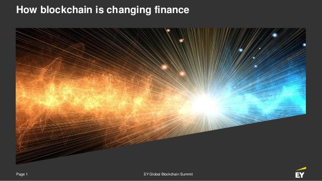 Page 1 EY Global Blockchain Summit How blockchain is changing finance