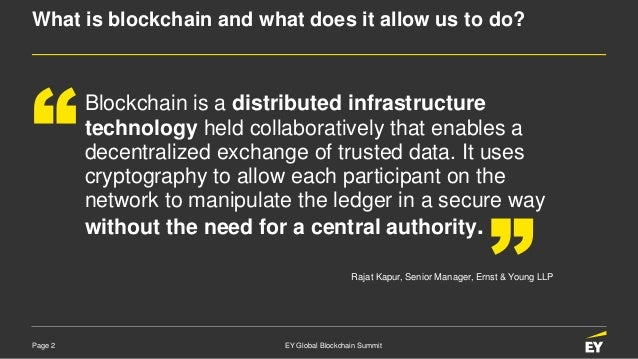 Page 2 EY Global Blockchain Summit What is blockchain and what does it allow us to do? Blockchain is a distributed infrast...