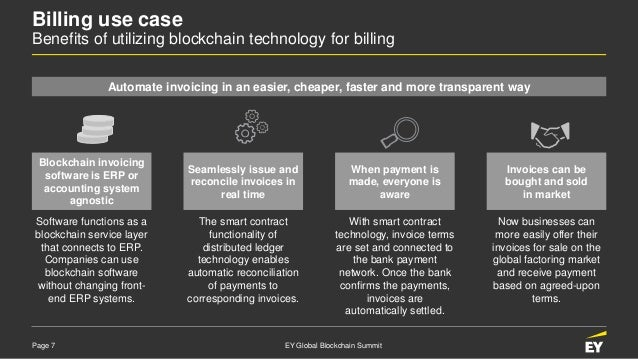 Page 7 EY Global Blockchain Summit Billing use case Benefits of utilizing blockchain technology for billing Automate invoi...