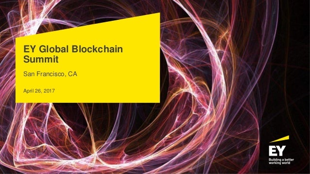 EY Global Blockchain Summit San Francisco, CA April 26, 2017