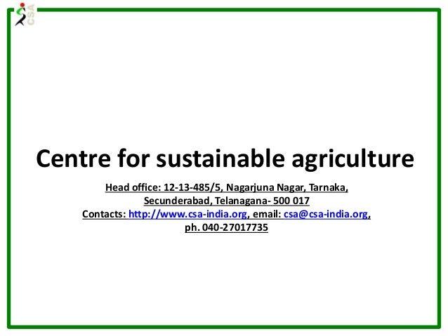 Centre for sustainable agriculture Head office: 12-13-485/5, Nagarjuna Nagar, Tarnaka, Secunderabad, Telanagana- 500 017 C...