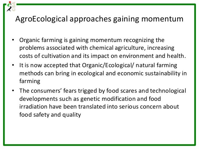 AgroEcological approaches gaining momentum • Organic farming is gaining momentum recognizing the problems associated with ...