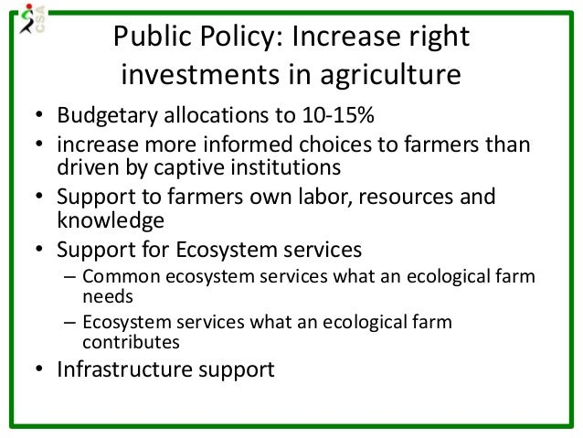 Public Policy: Increase right investments in agriculture • Budgetary allocations to 10-15% • increase more informed choice...
