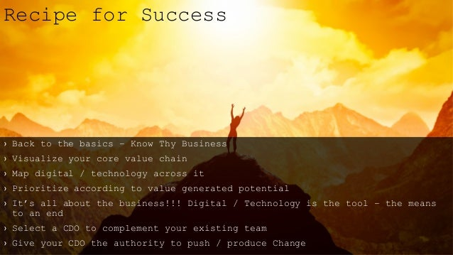 › Back to the basics – Know Thy Business › Visualize your core value chain › Map digital / technology across it › Prioriti...