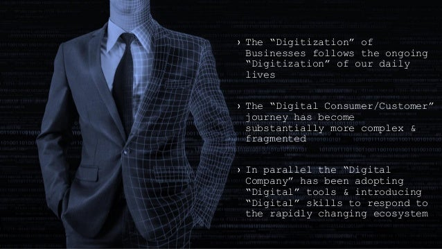 """› The """"Digitization"""" of Businesses follows the ongoing """"Digitization"""" of our daily lives › The """"Digital Consumer/Customer""""..."""