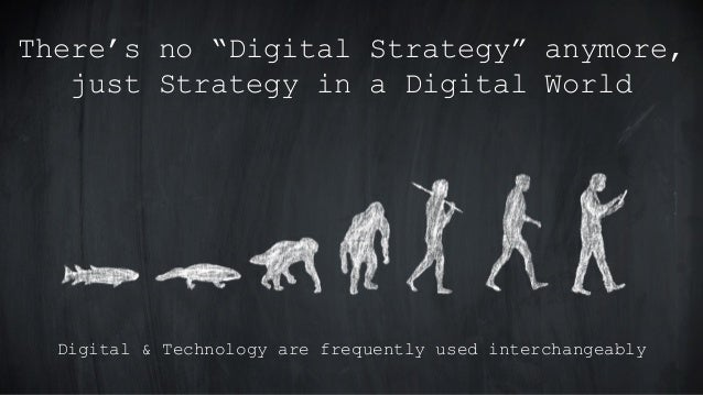 """There's no """"Digital Strategy"""" anymore, just Strategy in a Digital World Digital & Technology are frequently used interchan..."""