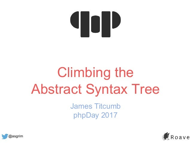 @asgrim Climbing the Abstract Syntax Tree James Titcumb phpDay 2017
