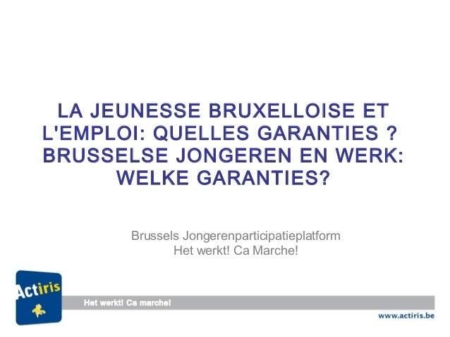 LA JEUNESSE BRUXELLOISE ETLEMPLOI: QUELLES GARANTIES ?BRUSSELSE JONGEREN EN WERK:WELKE GARANTIES?Brussels Jongerenparticip...