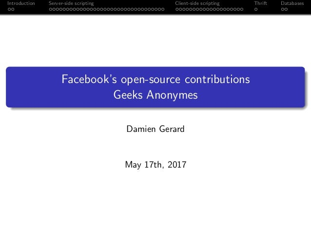 Introduction Server-side scripting Client-side scripting Thrift Databases Facebook's open-source contributions Geeks Anony...