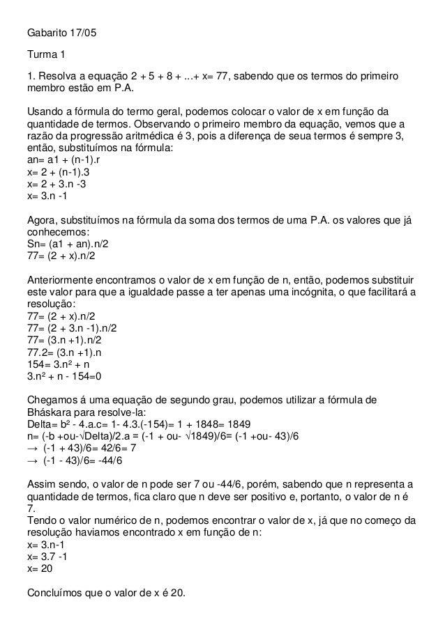 Gabarito 17/05 Turma 1 1. Resolva a equação 2 + 5 + 8 + ...+ x= 77, sabendo que os termos do primeiro membro estão em P.A....