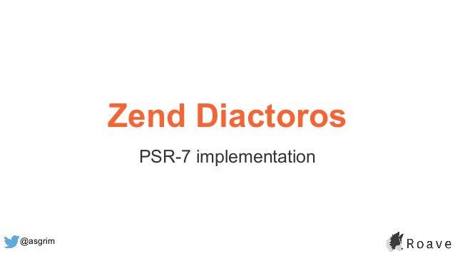 @asgrim Zend Diactoros PSR-7 implementation