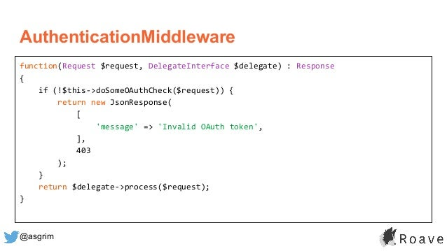 @asgrim function(Request $request, DelegateInterface $delegate) : Response { if (!$this->doSomeOAuthCheck($request)) { ret...