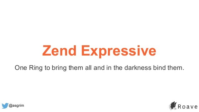 @asgrim Zend Expressive One Ring to bring them all and in the darkness bind them.