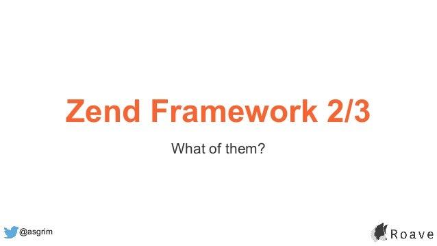 @asgrim Zend Framework 2/3 What of them?