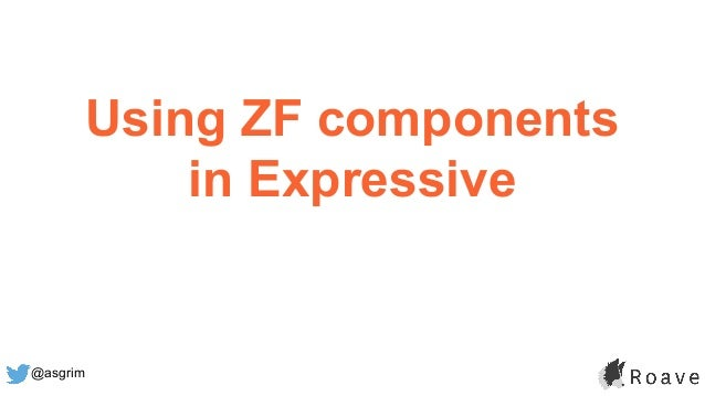 @asgrim Using ZF components in Expressive