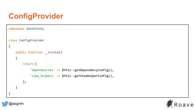 @asgrim ConfigProvider namespace ZendForm; class ConfigProvider { public function __invoke() { return [ 'dependencies' => ...