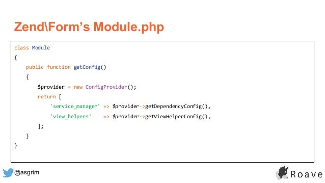@asgrim ZendForm's Module.php class Module { public function getConfig() { $provider = new ConfigProvider(); return [ 'ser...
