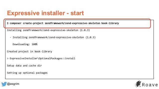 @asgrim Expressive installer - start $ composer create-project zendframework/zend-expressive-skeleton book-library Install...