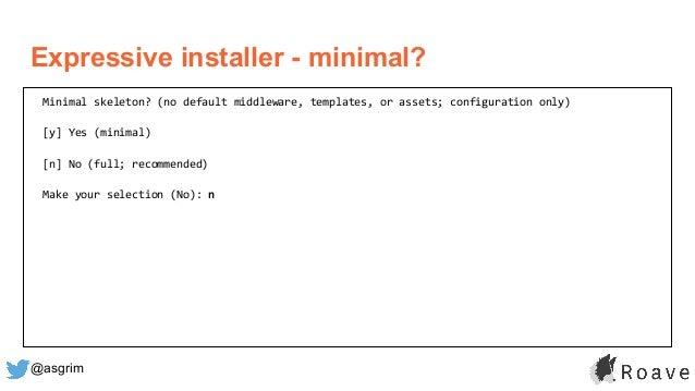 @asgrim Expressive installer - minimal? Minimal skeleton? (no default middleware, templates, or assets; configuration only...