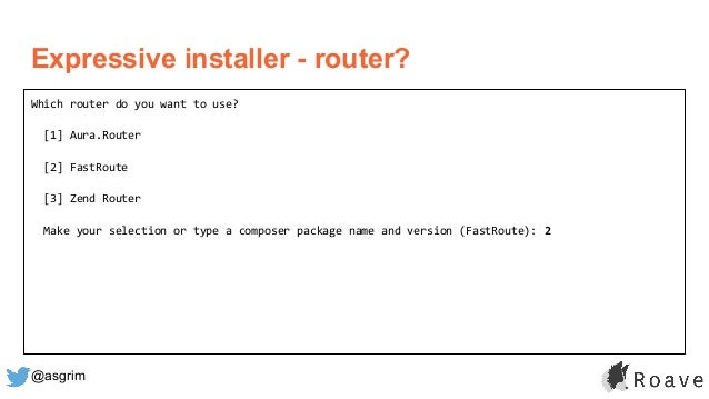 @asgrim Expressive installer - router? Which router do you want to use? [1] Aura.Router [2] FastRoute [3] Zend Router Make...
