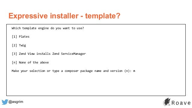 @asgrim Expressive installer - template? Which template engine do you want to use? [1] Plates [2] Twig [3] Zend View insta...