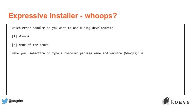 @asgrim Expressive installer - whoops? Which error handler do you want to use during development? [1] Whoops [n] None of t...