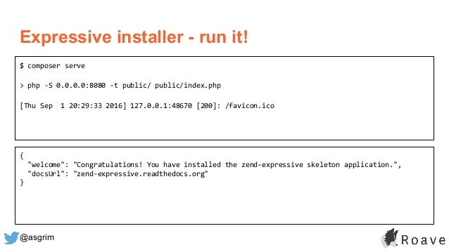 @asgrim Expressive installer - run it! $ composer serve > php -S 0.0.0.0:8080 -t public/ public/index.php [Thu Sep 1 20:29...
