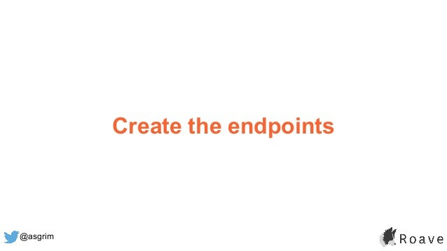 @asgrim Create the endpoints