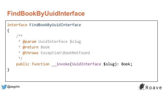 @asgrim FindBookByUuidInterface interface FindBookByUuidInterface { /** * @param UuidInterface $slug * @return Book * @thr...