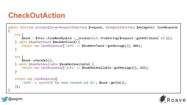 @asgrim CheckOutAction public function process(ServerRequestInterface $request, DelegateInterface $delegate): JsonResponse...