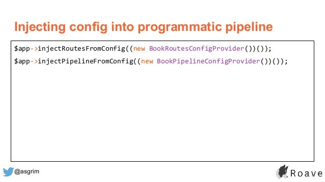 @asgrim Injecting config into programmatic pipeline $app->injectRoutesFromConfig((new BookRoutesConfigProvider())()); $app...