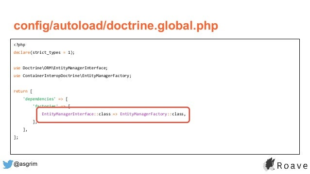 @asgrim config/autoload/doctrine.global.php <?php declare(strict_types = 1); use DoctrineORMEntityManagerInterface; use Co...