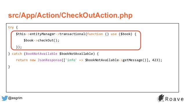 @asgrim try { $this->entityManager->transactional(function () use ($book) { $book->checkOut(); }); } catch (BookNotAvailab...