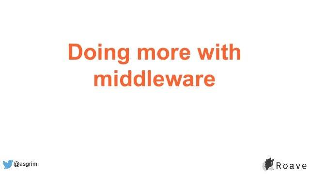@asgrim Doing more with middleware