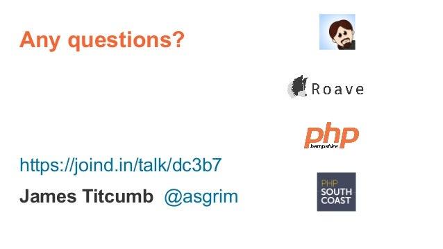 Any questions? https://joind.in/talk/dc3b7 James Titcumb @asgrim