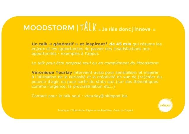 MOODSTORM | T A L K « Je râle donc j'innove » Provoquer l'Optimisme, Explorer les Possibles, Créer un Impact Un talk « gén...