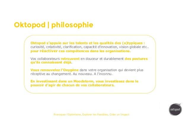 MOODSTORM Provoquer l'Optimisme, Explorer les Possibles, Créer un Impact Oktopod | philosophie Oktopod s'appuie sur les ta...