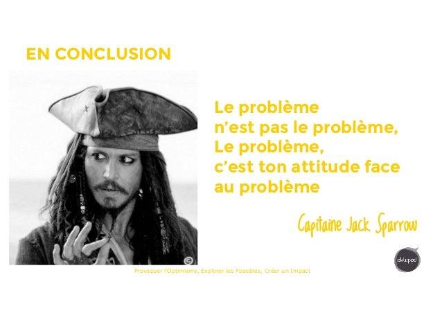 MOODSTORMEN CONCLUSION Le problème n'est pas le problème, Le problème, c'est ton attitude face au problème Capitaine Jack ...