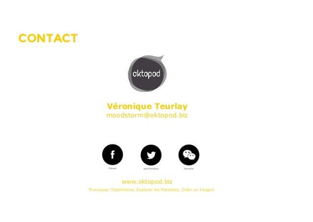 MOODSTORMCONTACT Véronique Teurlay moodstorm@oktopod.biz www.oktopod.biz Provoquer l'Optimisme, Explorer les Possibles, Cr...