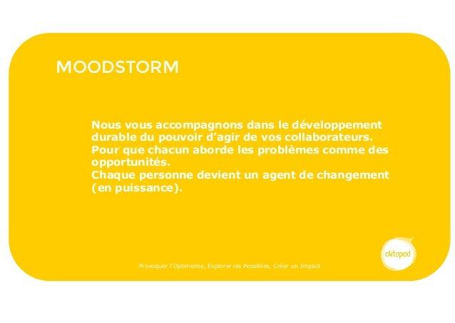 MOODSTORM Provoquer l'Optimisme, Explorer les Possibles, Créer un Impact Nous vous accompagnons dans le développement dura...