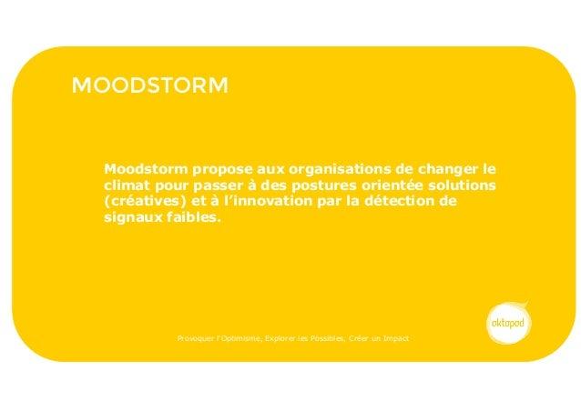 MOODSTORM Moodstorm propose aux organisations de changer le climat pour passer à des postures orientée solutions (créative...