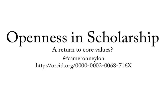 Openness in Scholarship A return to core values? @cameronneylon http://orcid.org/0000-0002-0068-716X