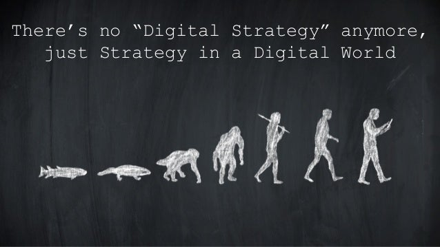 """There's no """"Digital Strategy"""" anymore, just Strategy in a Digital World"""